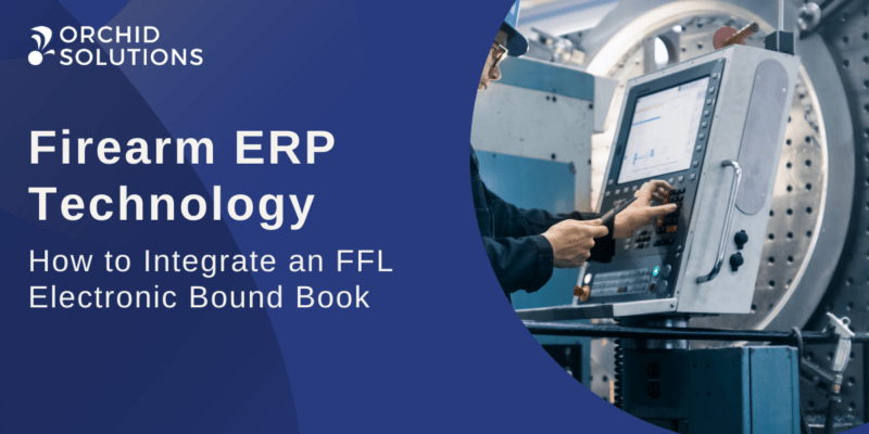 How to Integrate an FFL Electronic Bound Book to a Firearm Manufacturing ERP