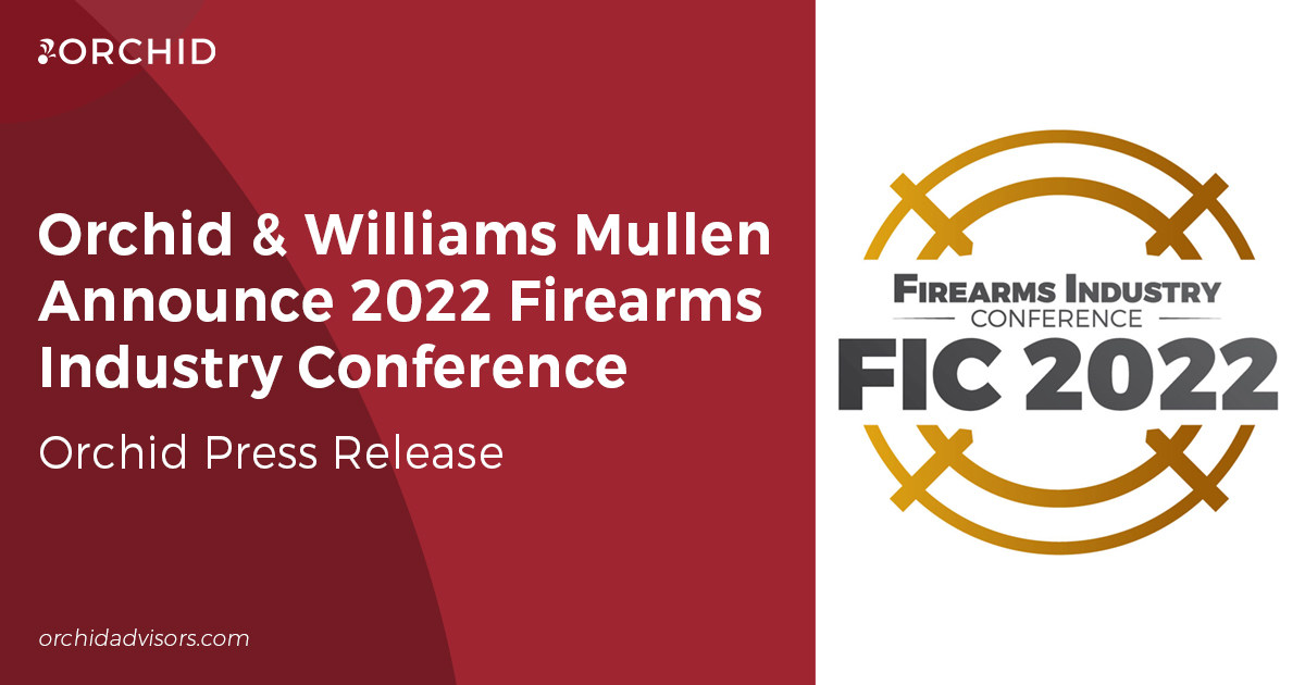 Orchid & Williams Mullen Announce 2022 Firearms Industry Conference with Operational Focus